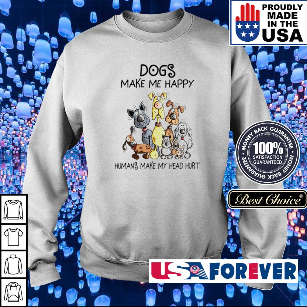 Dogs make me happy humans make my head hurt s sweater