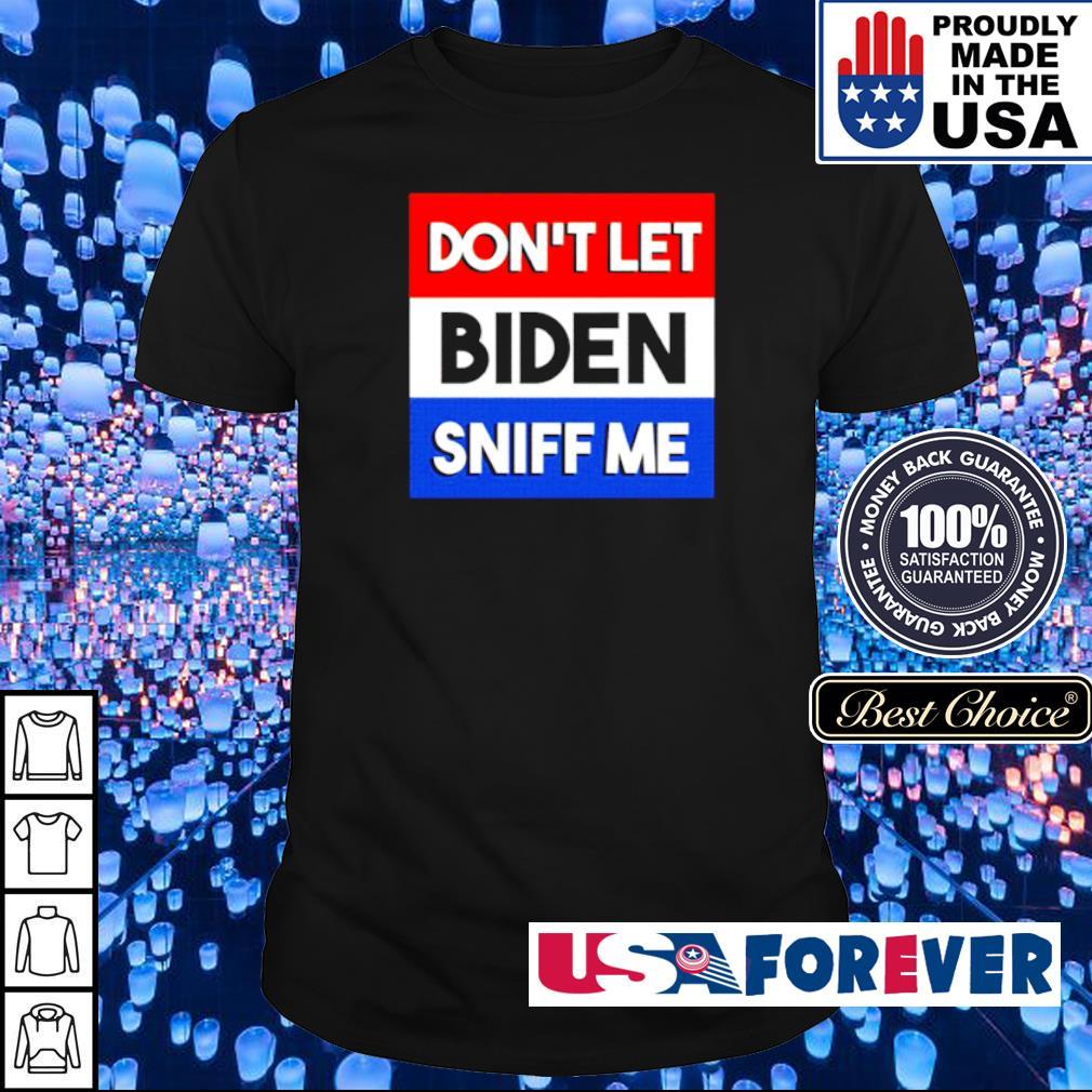 Don't let Biden sniff me shirt