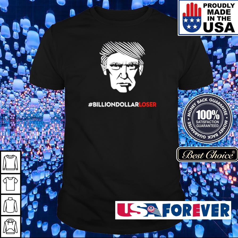 Donald Trump billion dollar loser shirt