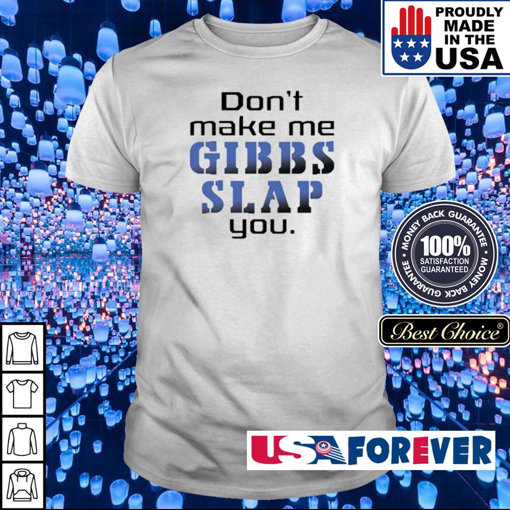 Don't make me gibbs slap you shirt
