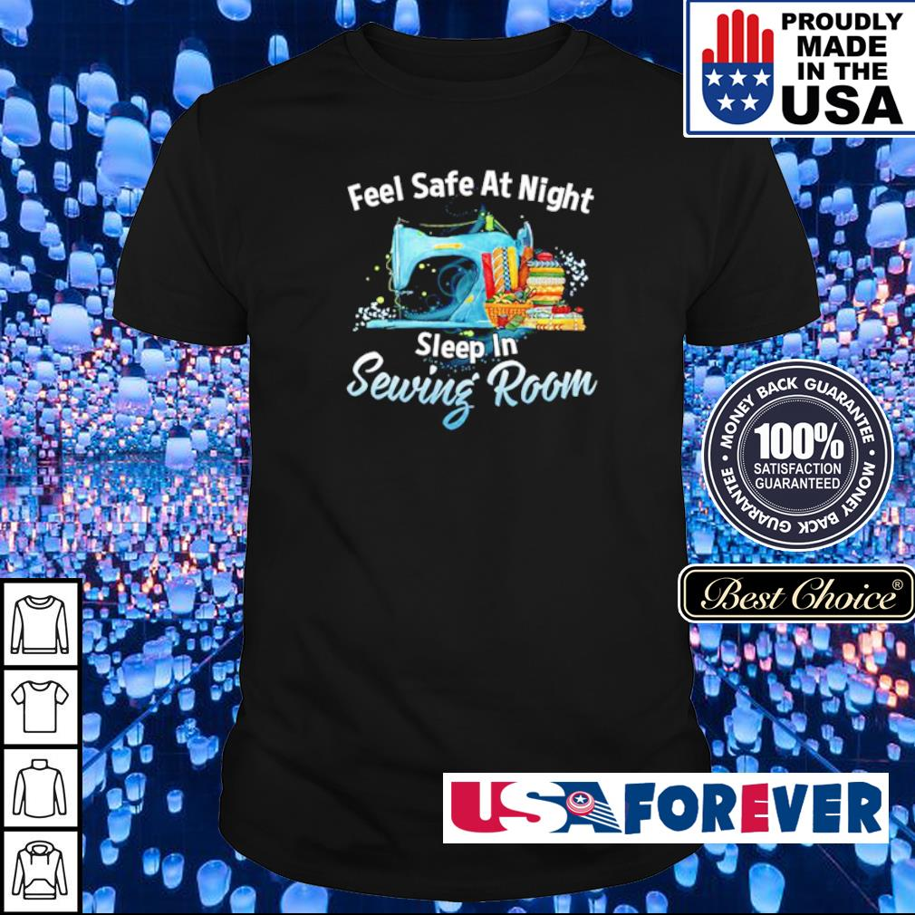 Feel safe at night sleep in sewing room shirt