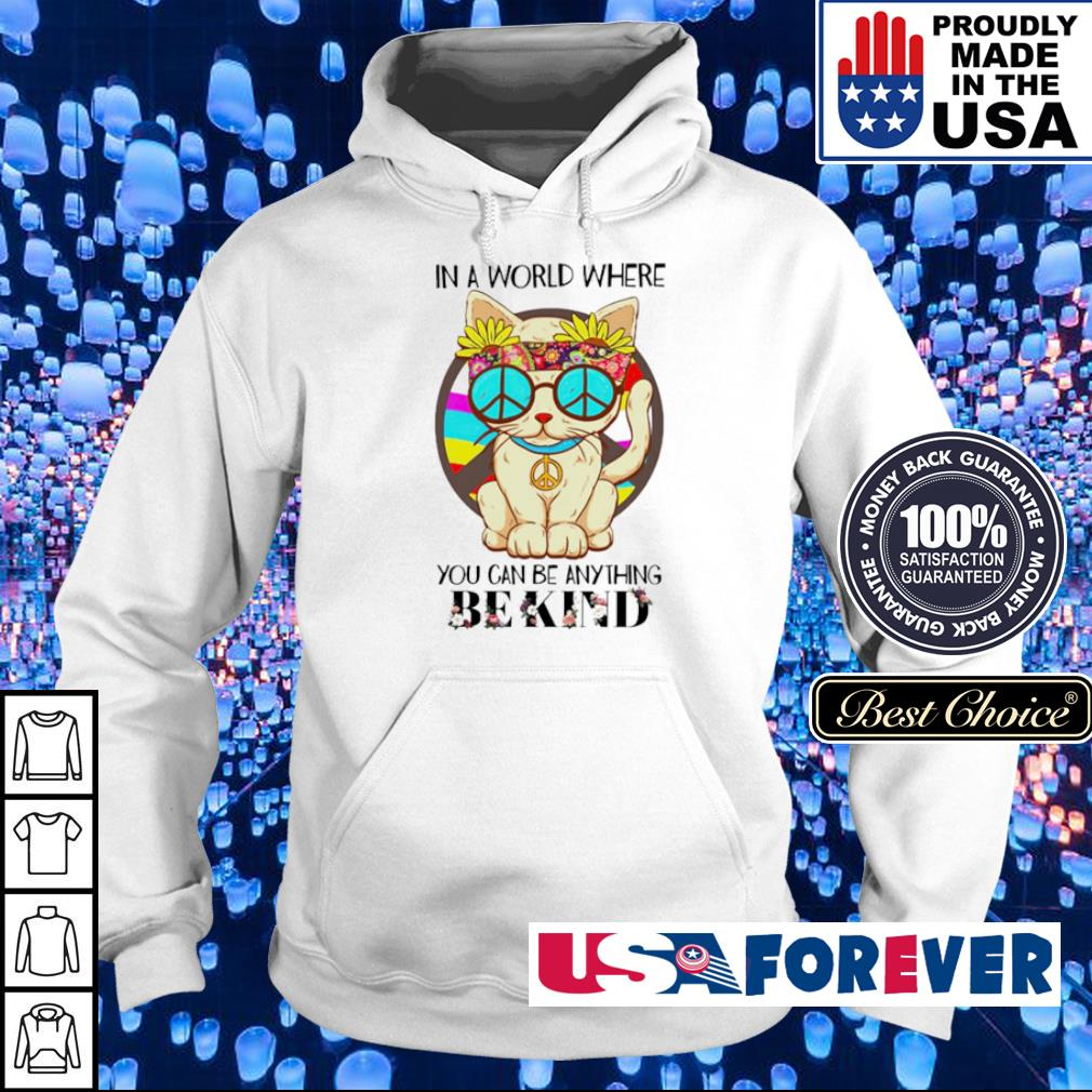 Hippe cat in a world where you can be anything be kind s hoodie