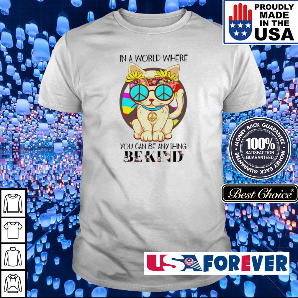 Hippe cat in a world where you can be anything be kind shirt