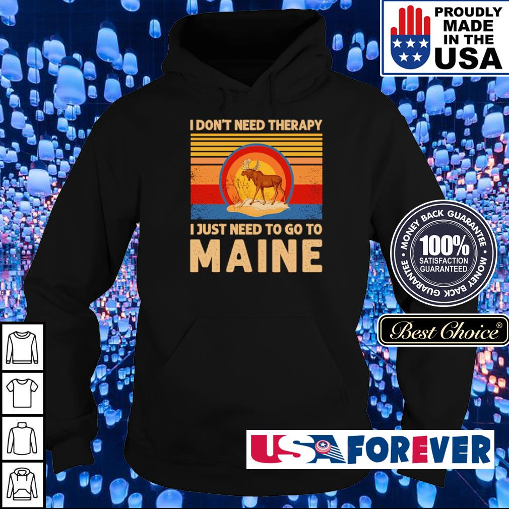 I don't need therapy I just need to go to maine vintage s hoodie