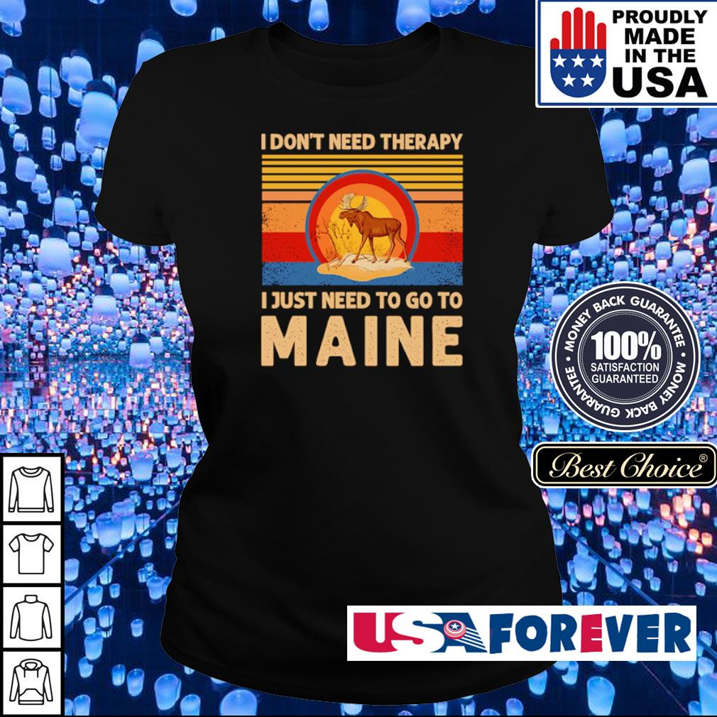 I don't need therapy I just need to go to maine vintage s ladies