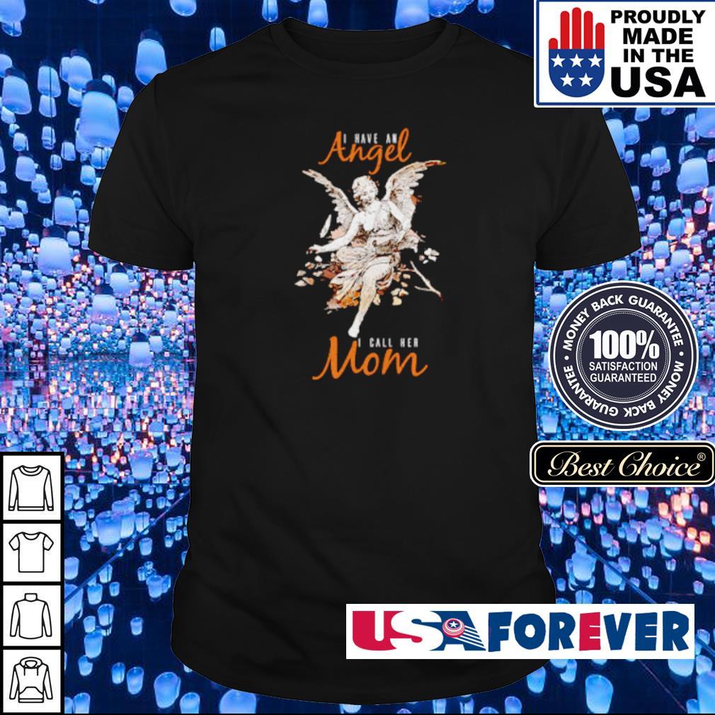 I have an angel I call her mom shirt