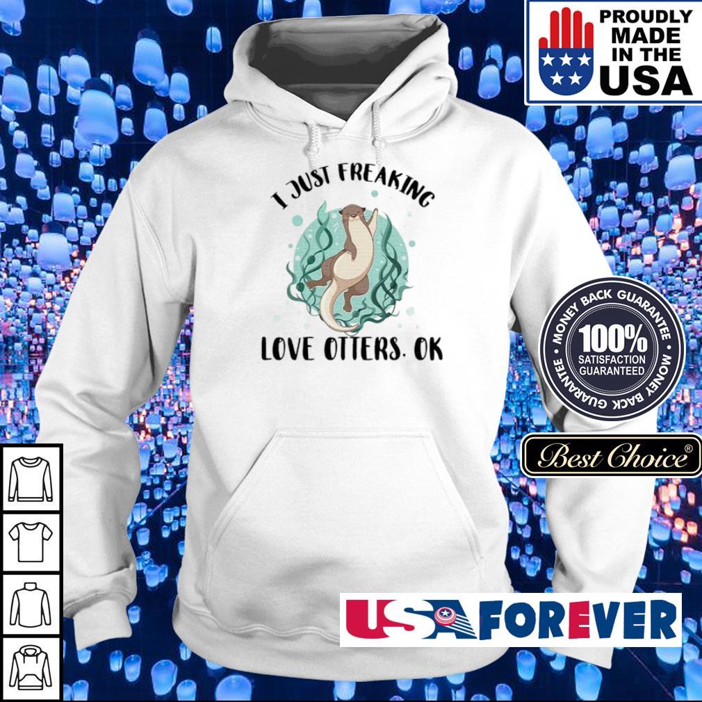 I just freaking love otters ok s hoodie