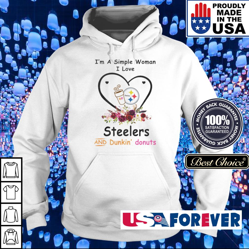 I'm a simple woman I love Steelers and Dunkin' Donuts s hoodie