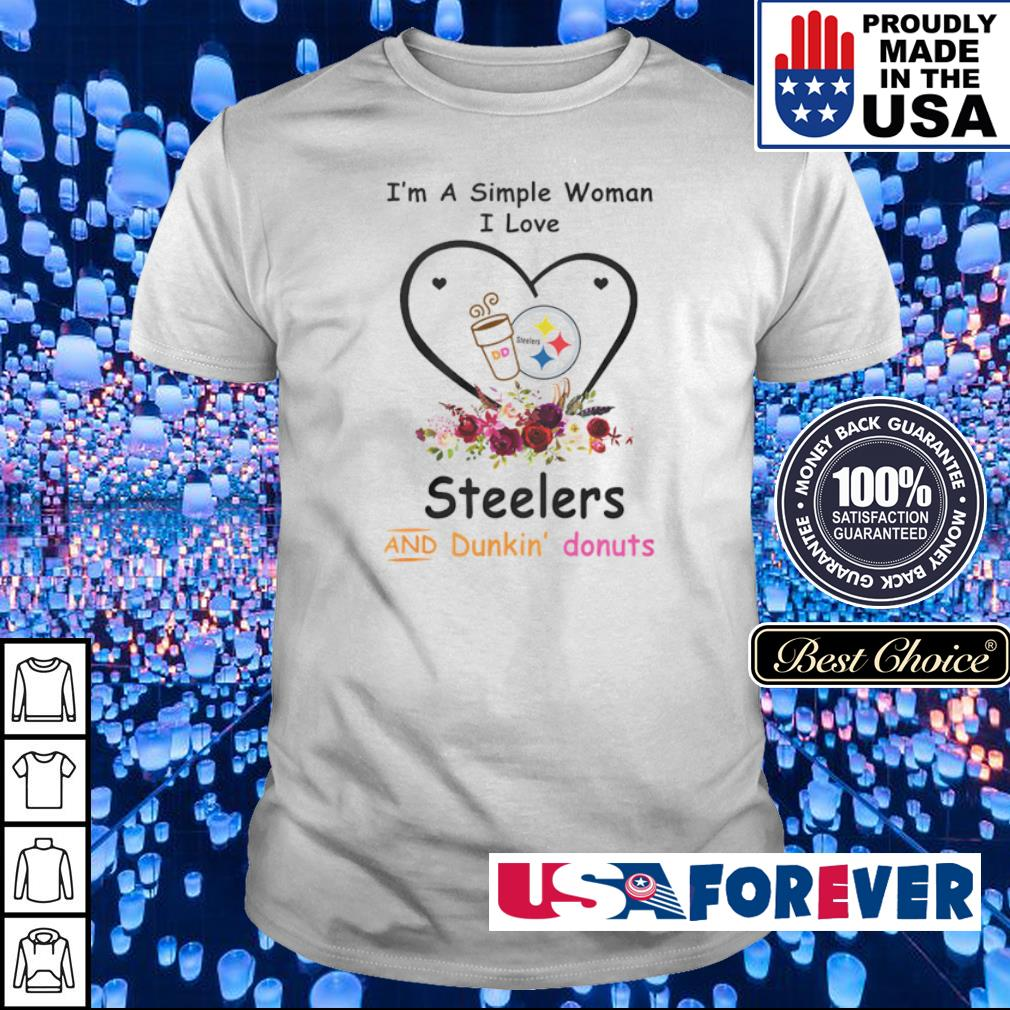 I'm a simple woman I love Steelers and Dunkin' Donuts shirt
