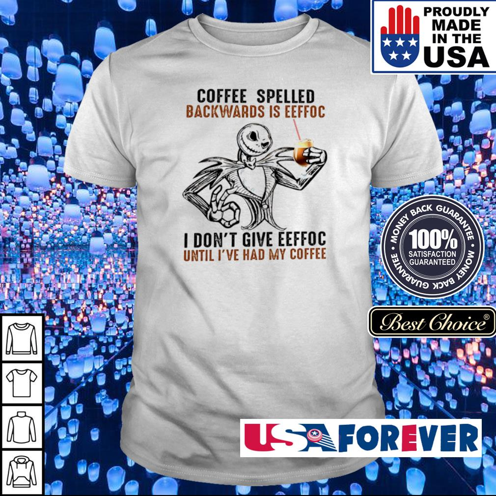 Jack Skellington coffee spelled backwards is eeffoc I don't give eeffoc shirt