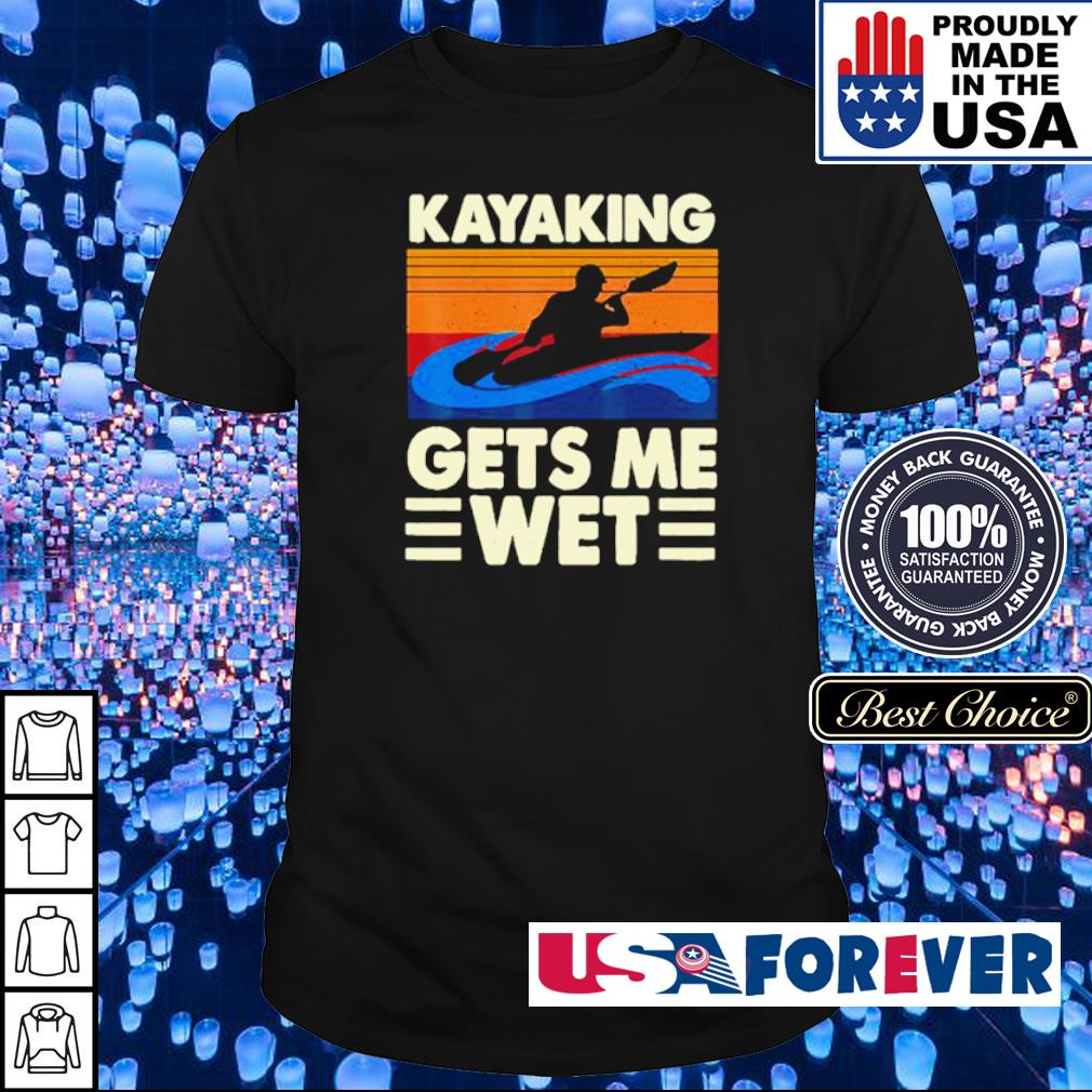 Kayaking gets me wet vintage shirt