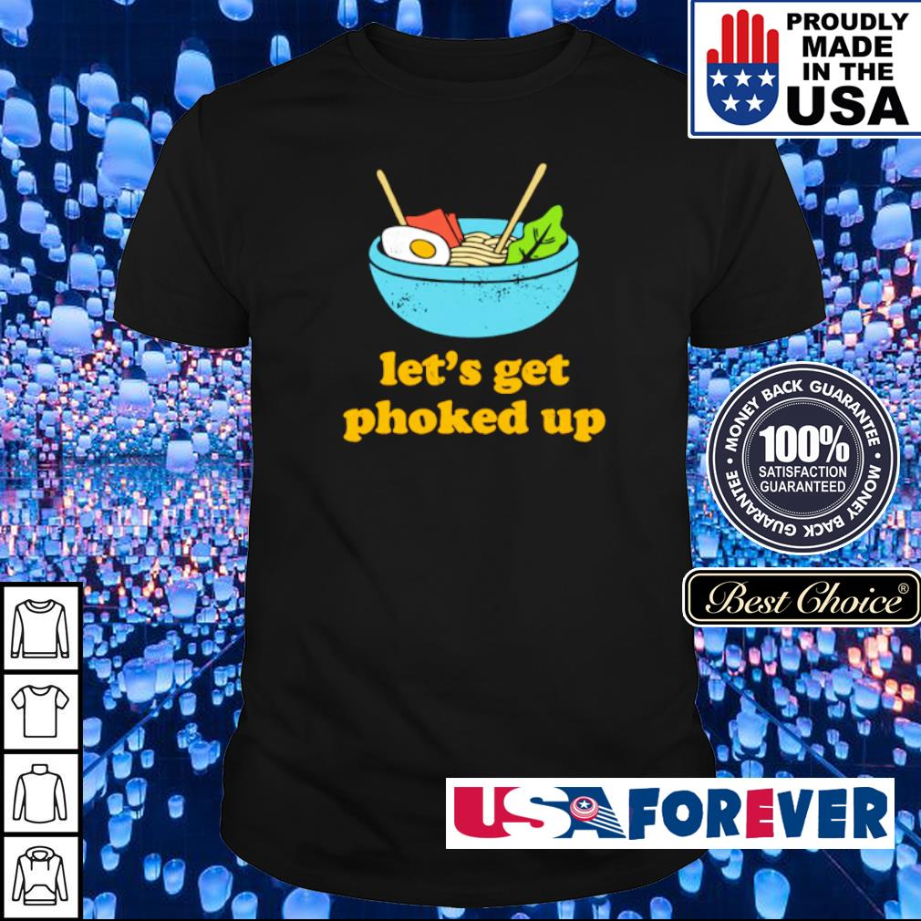 Let's get phoked up shirt
