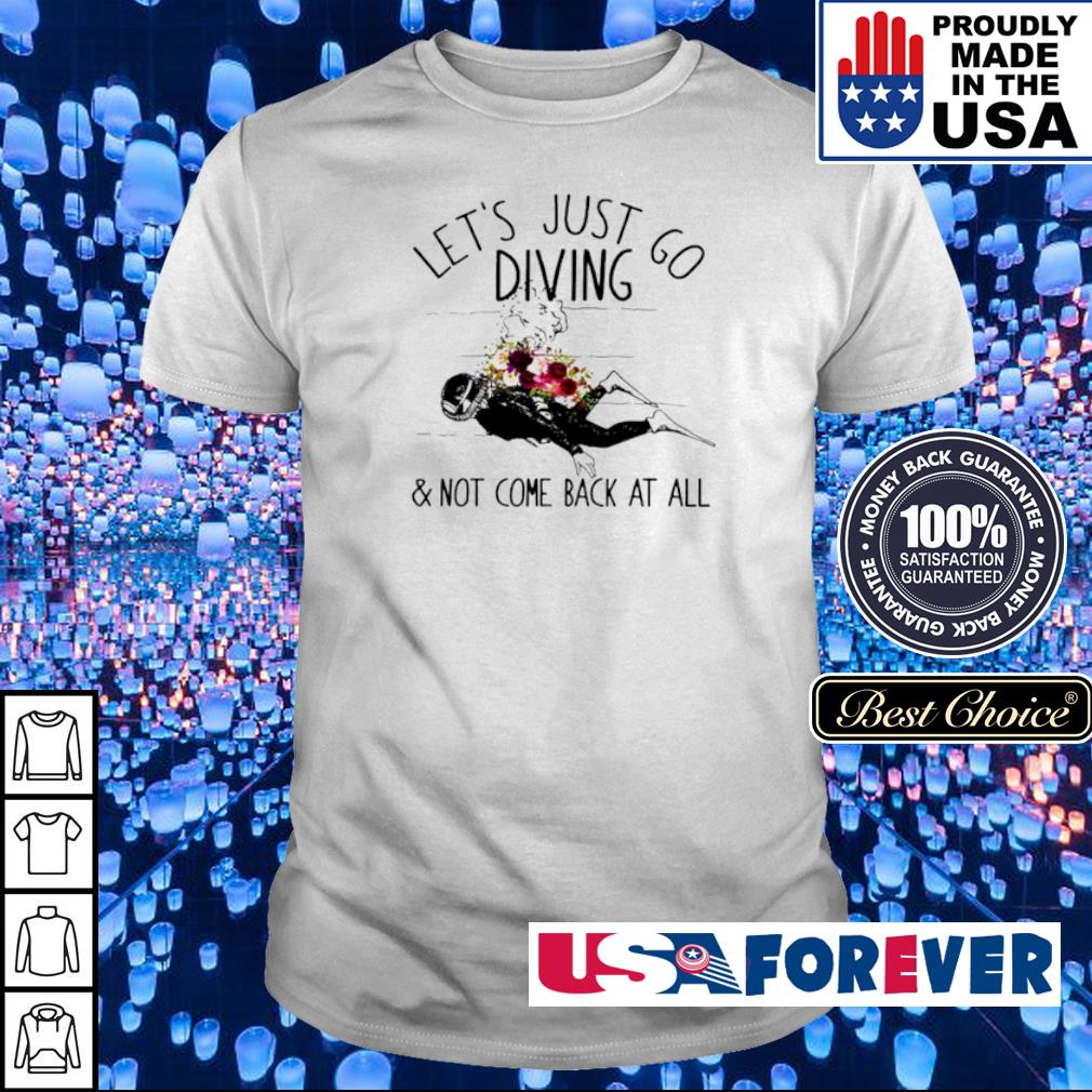 Let's just go diving and not come back at all shirt
