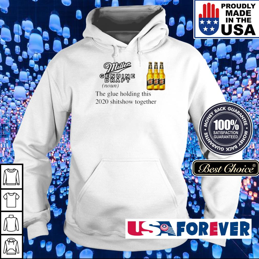 Miller Genuine Draft the glue holding this 2020 shitshow together s hoodie