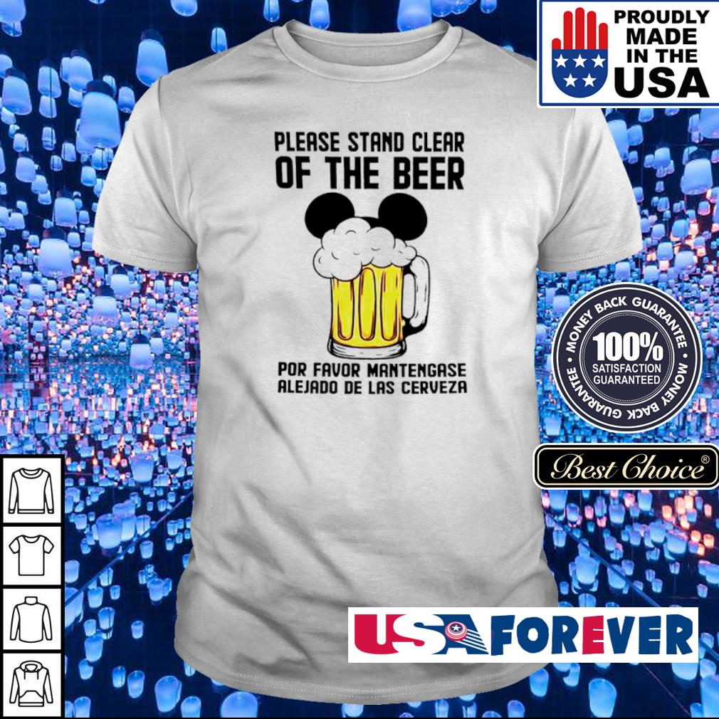 Please stand clear of the beer por favor mantengase alejado de las cerveze shirt