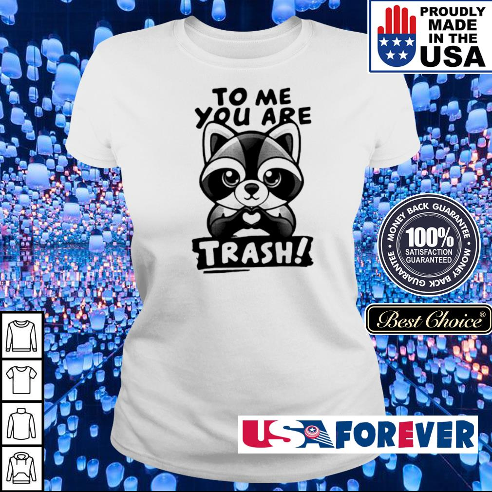 Raccoon to me you are trash s ladies