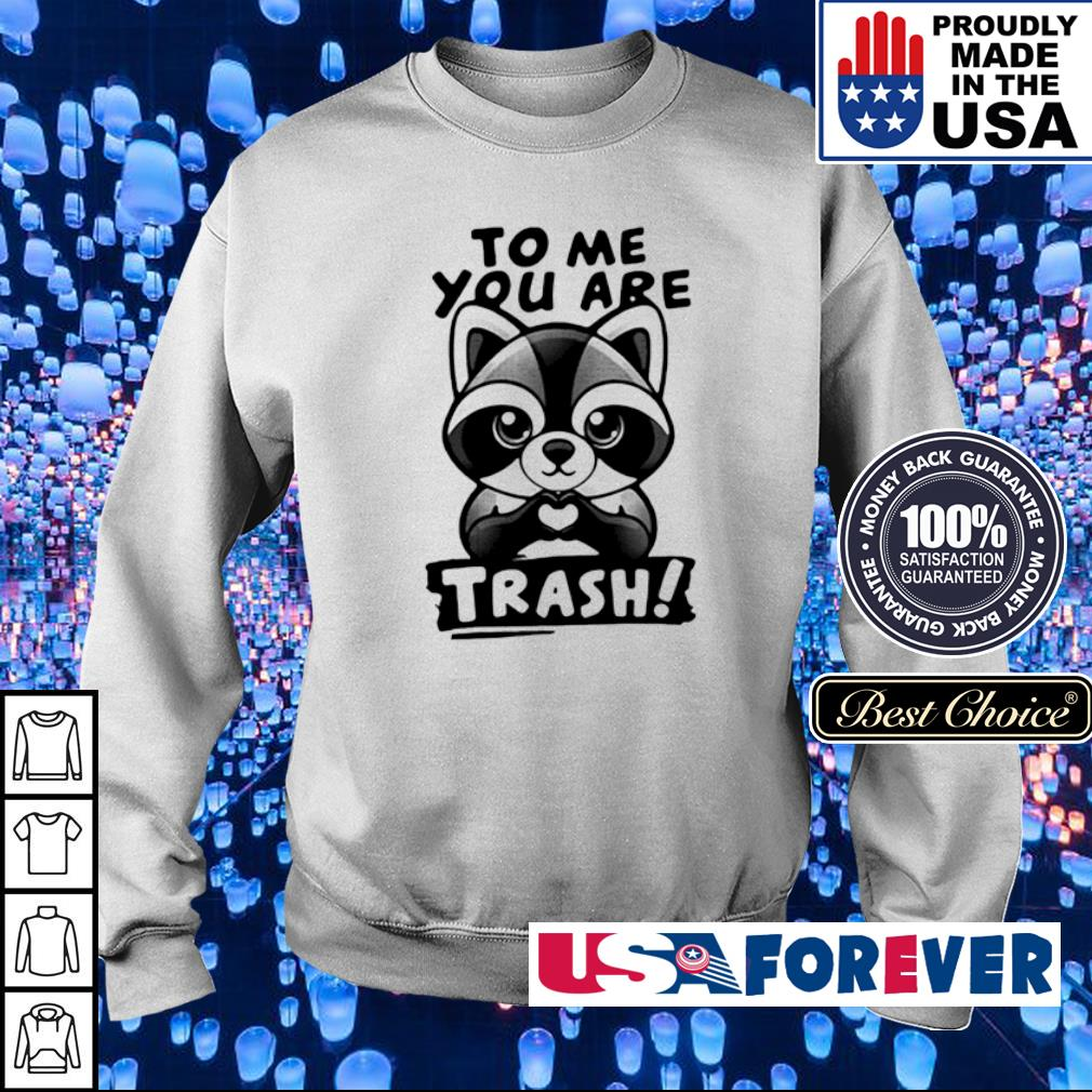 Raccoon to me you are trash s sweater