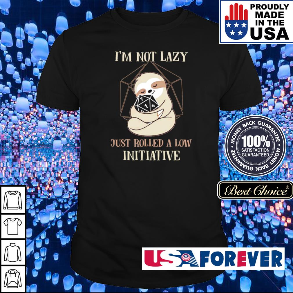 Sloth I'm not lazy just rolled a low initiative shirt