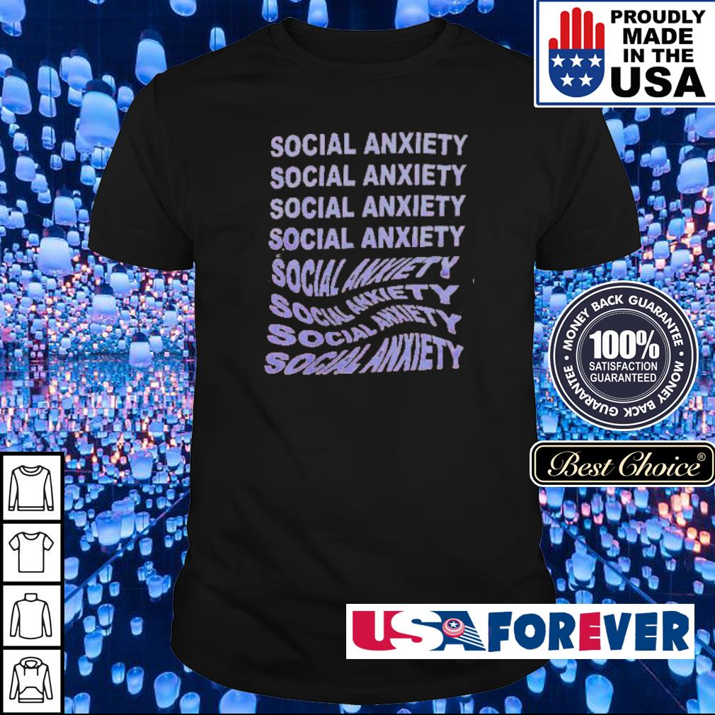 Social anxiety social anxiety social anxiety shirt