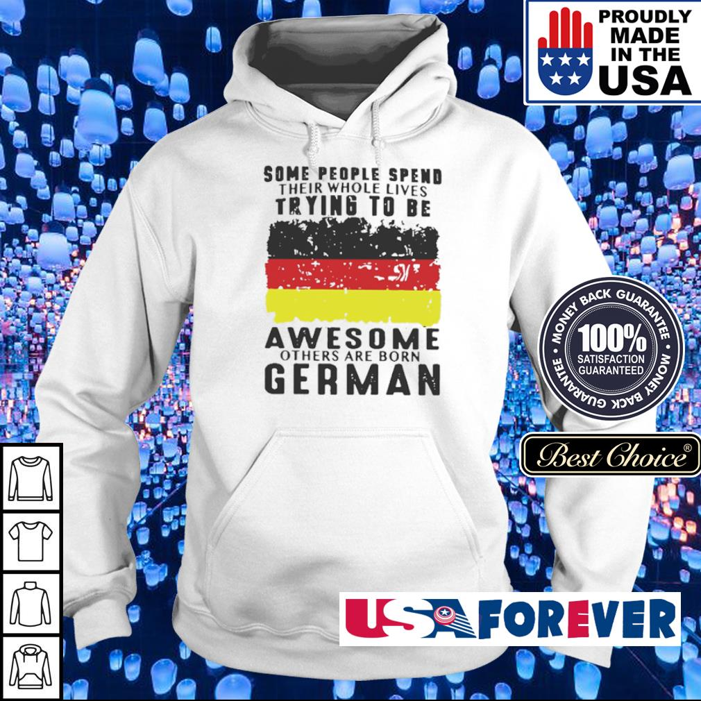 Some people spend their whole lives trying to be awesome others are born German s hoodie