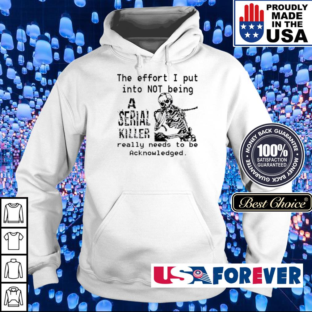 The effort I put into not being a serial killer really needs to be acknowledged s hoodie