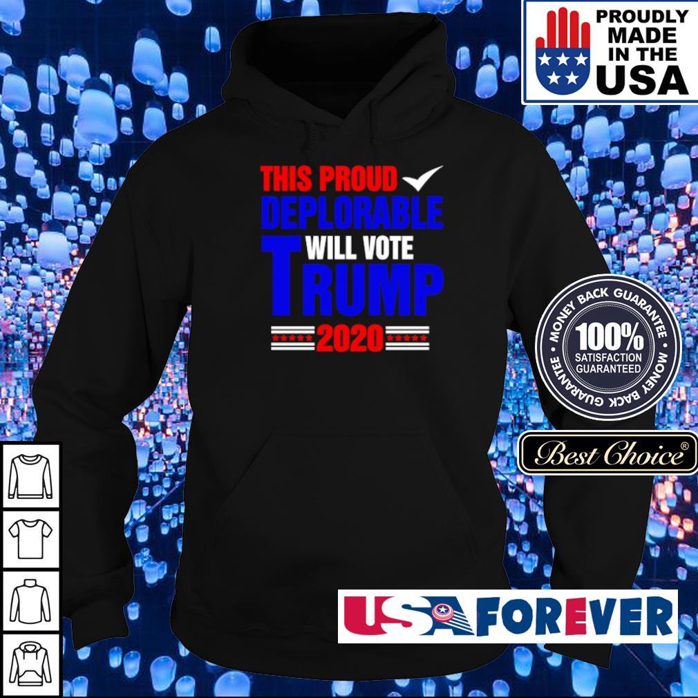 This proud deplorable will vote Donald Trump 2020 s hoodie
