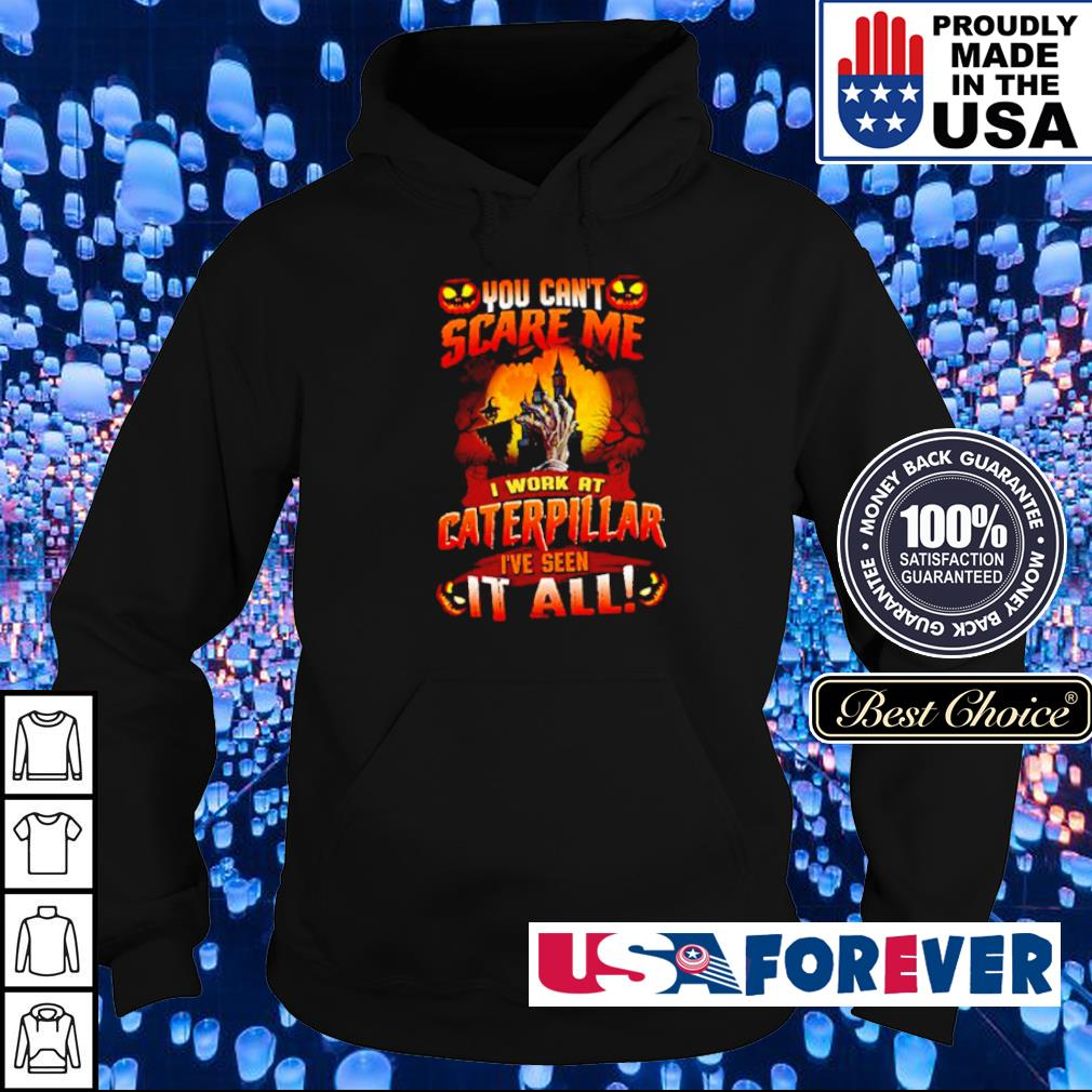 You can't scare me I work at Caterpillar I've seen it all Halloween s hoodie