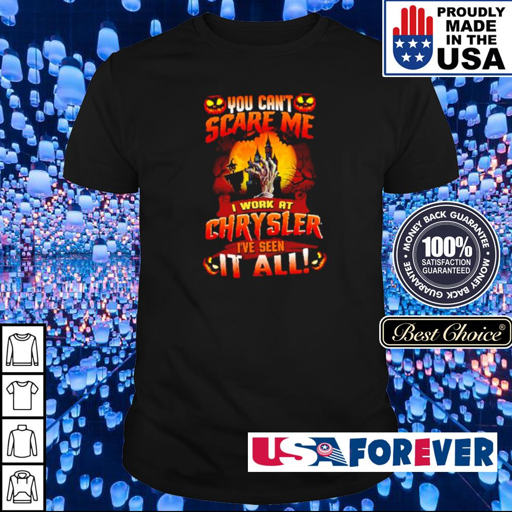 You can't scare me I work at Chrysler I've seen it all Halloween shirt