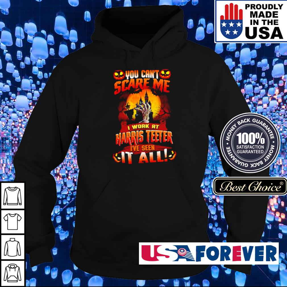 You can't scare me I work at Harris Teeter I've seen it all Halloween s hoodie