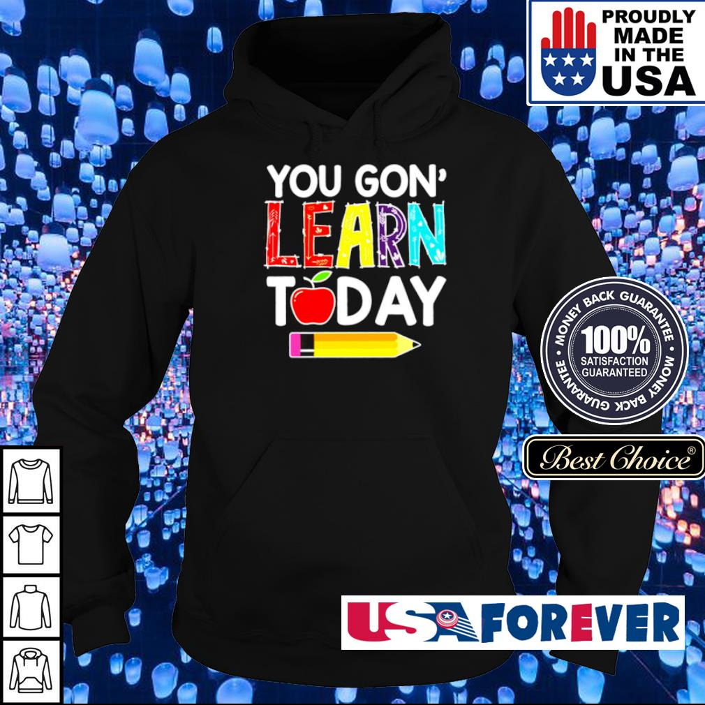 You gon' learn today s hoodie