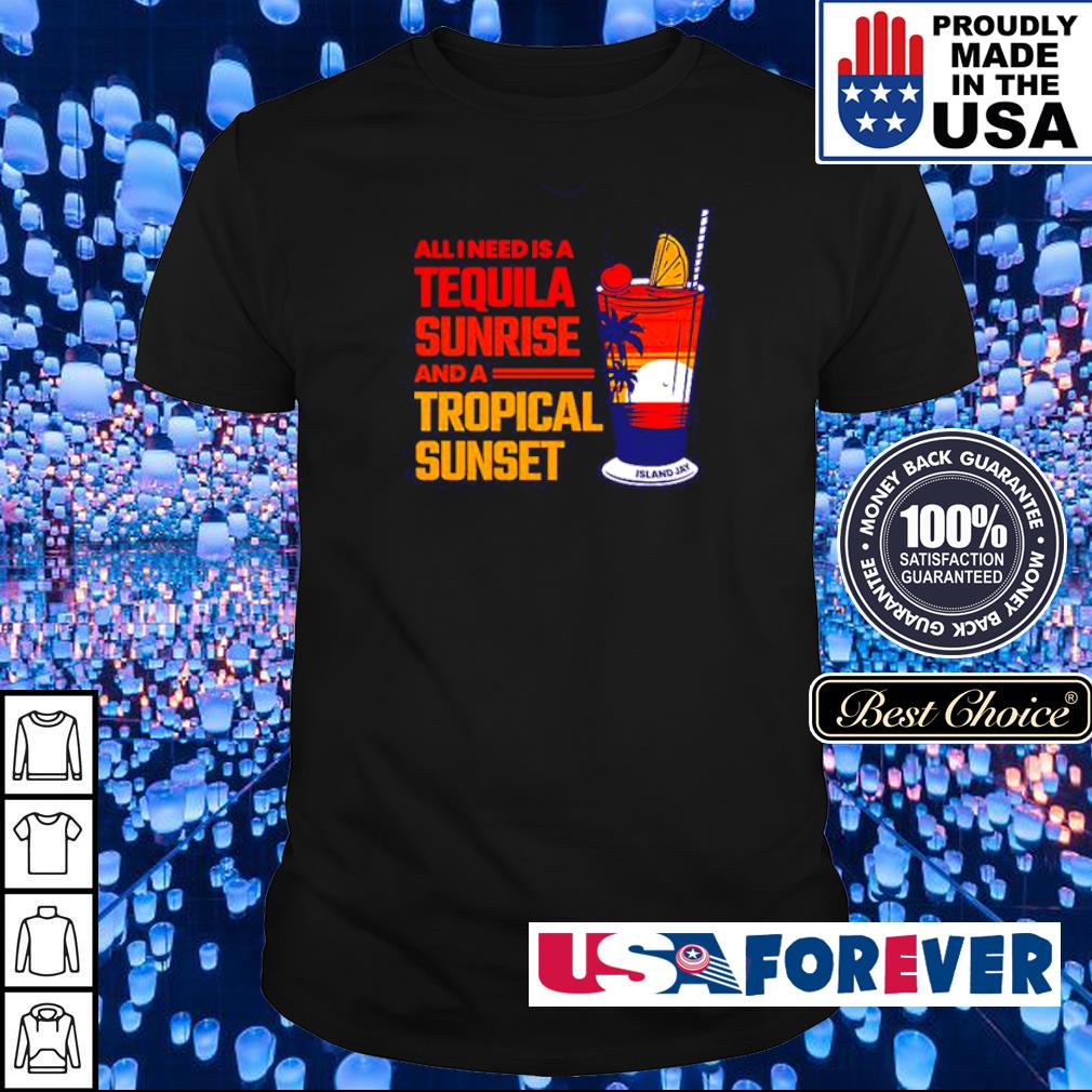 All I need is a tequila sunrise and a tropical sunset shirt