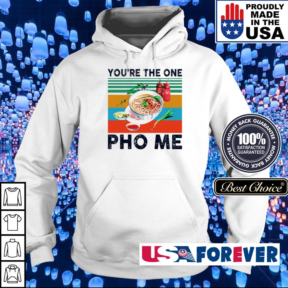 Awesome you're the one Pho Me vintage s hoodie