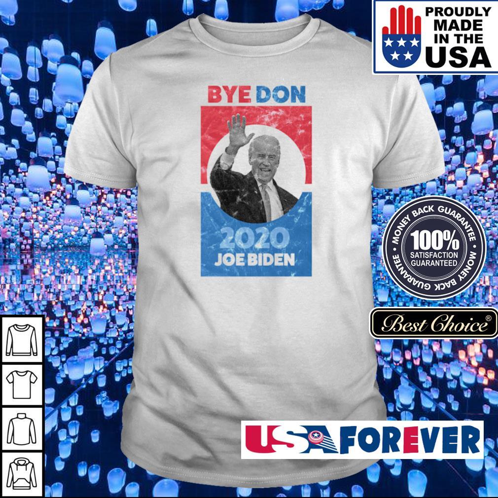 Bye Don 2020 Joe Biden shirt