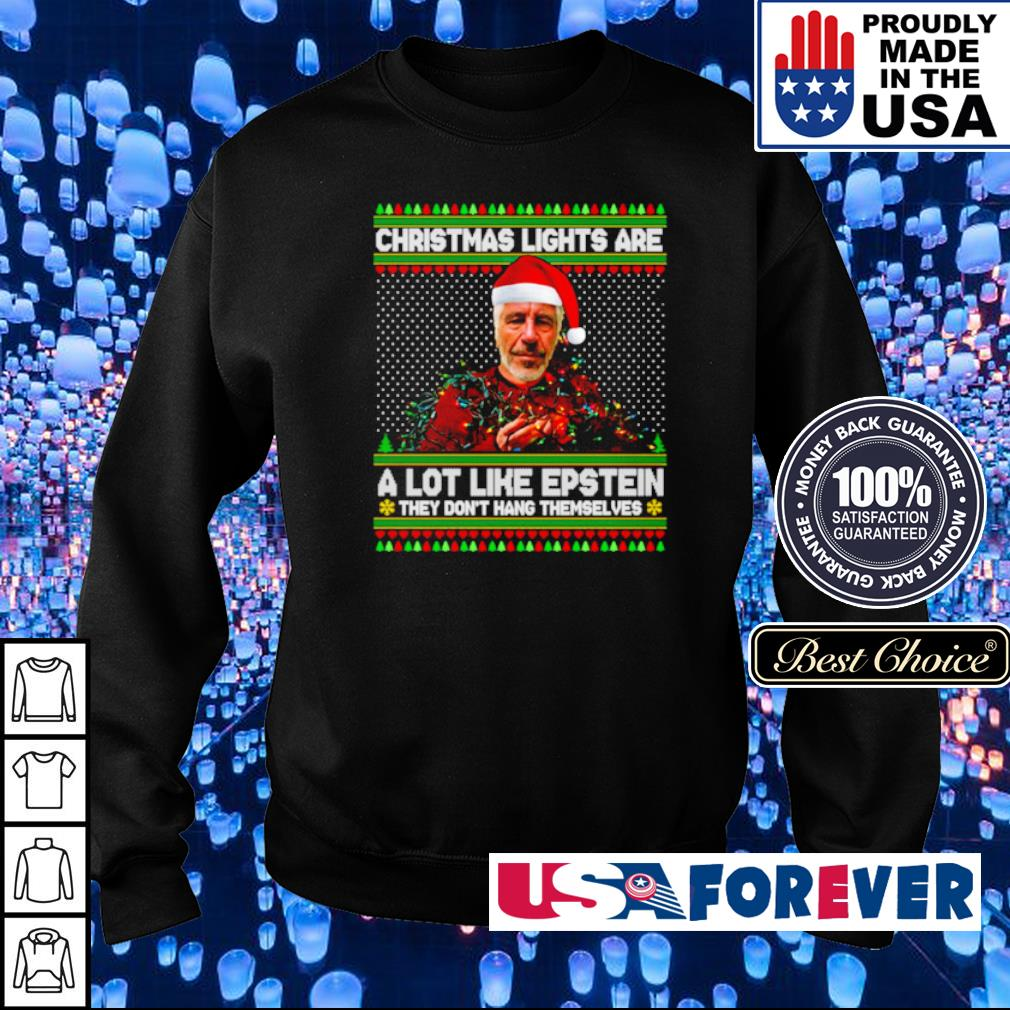 Christmas lights are a lot like Epstein they don't hang themselves sweater