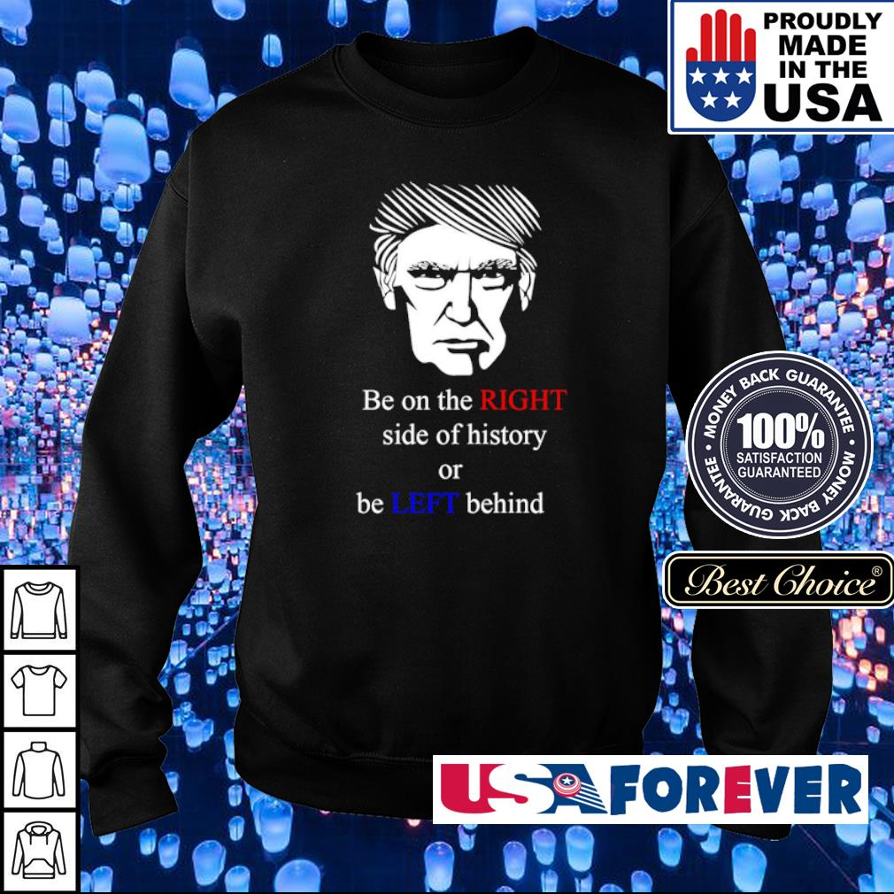 Donald Trump be on the right side of history or be left behind s sweater