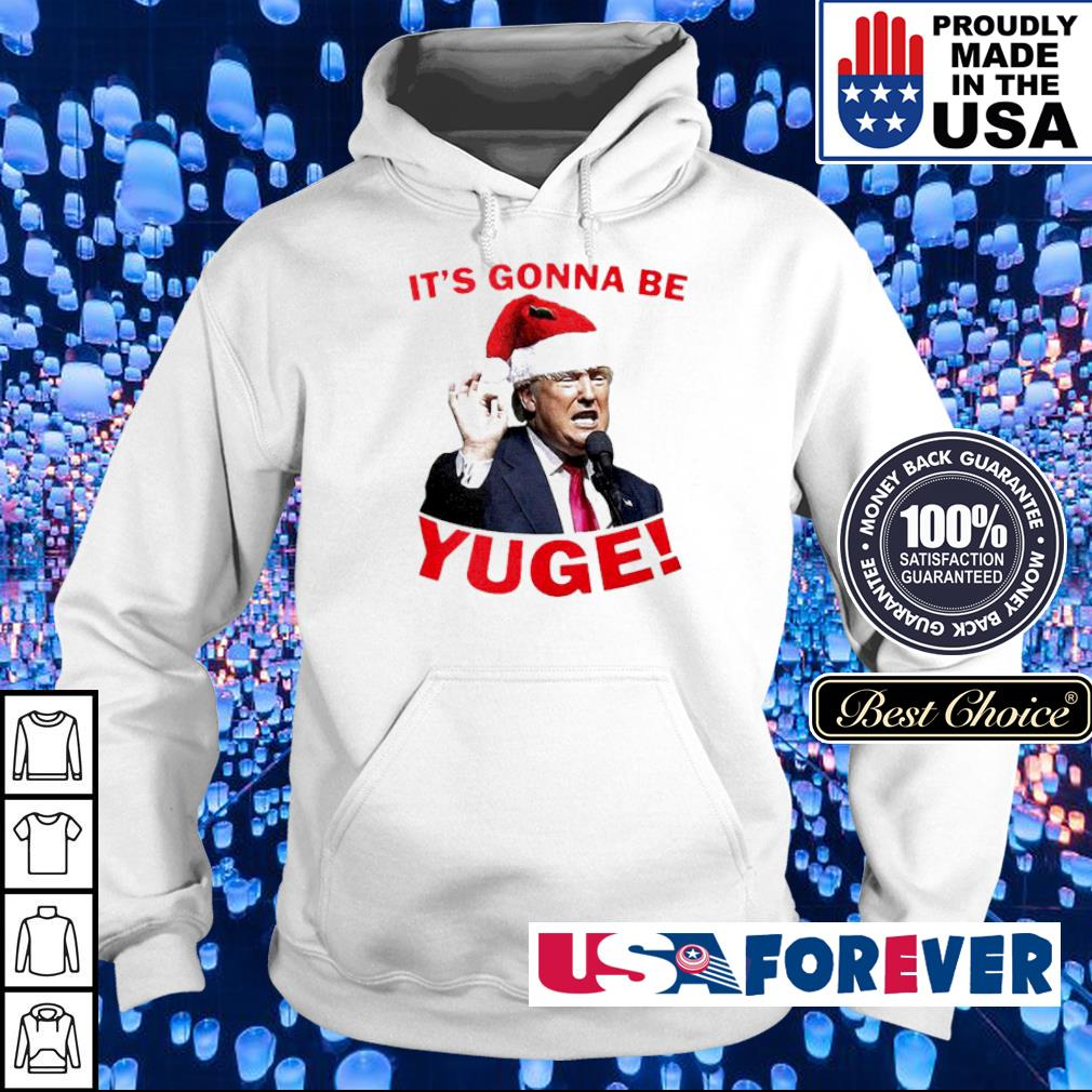 Donald Trump it's gonna be yuge merry Christmas sweater hoodie
