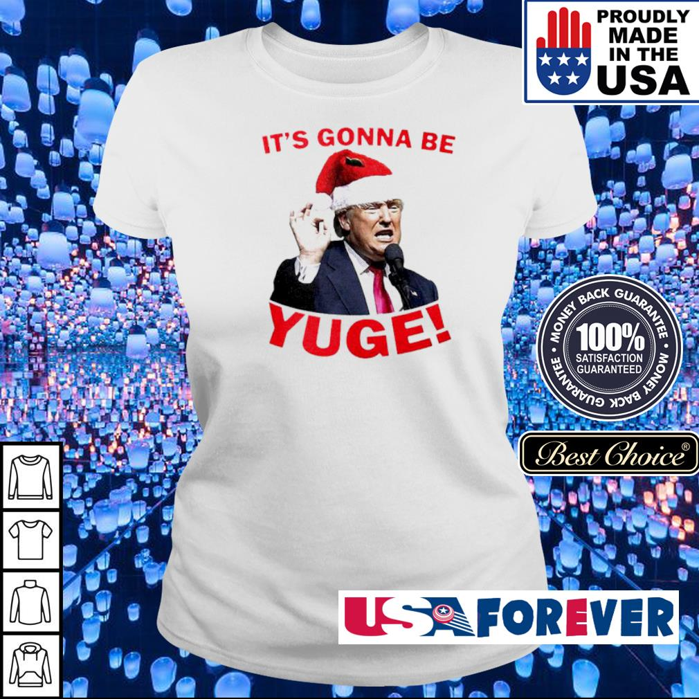 Donald Trump it's gonna be yuge merry Christmas sweater ladies