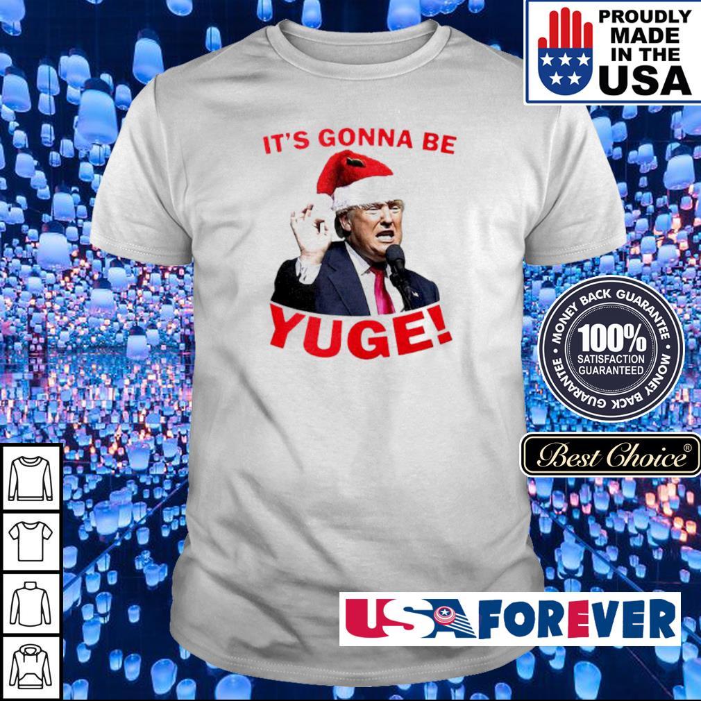 Donald Trump it's gonna be yuge merry Christmas sweater shirt