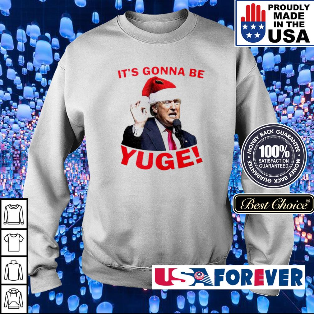 Donald Trump it's gonna be yuge merry Christmas sweater