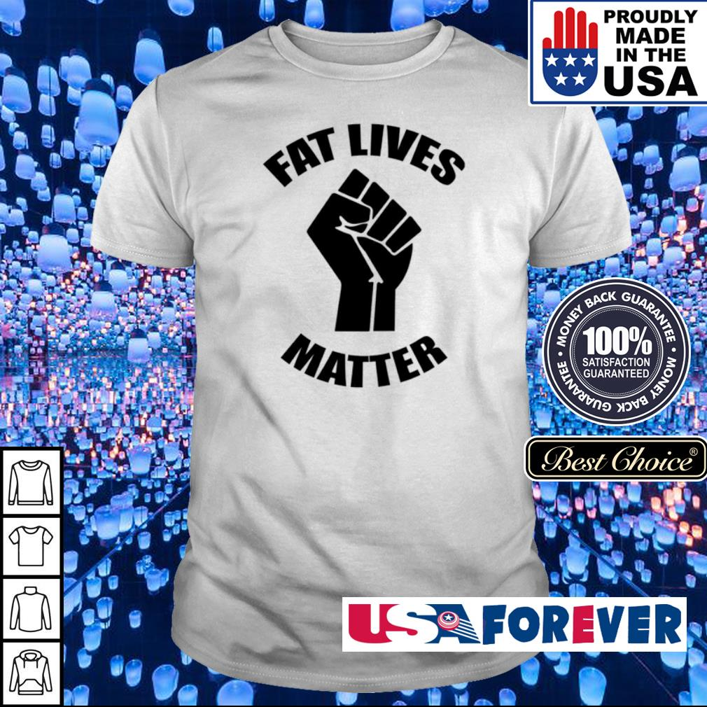 Fat lives matter shirt