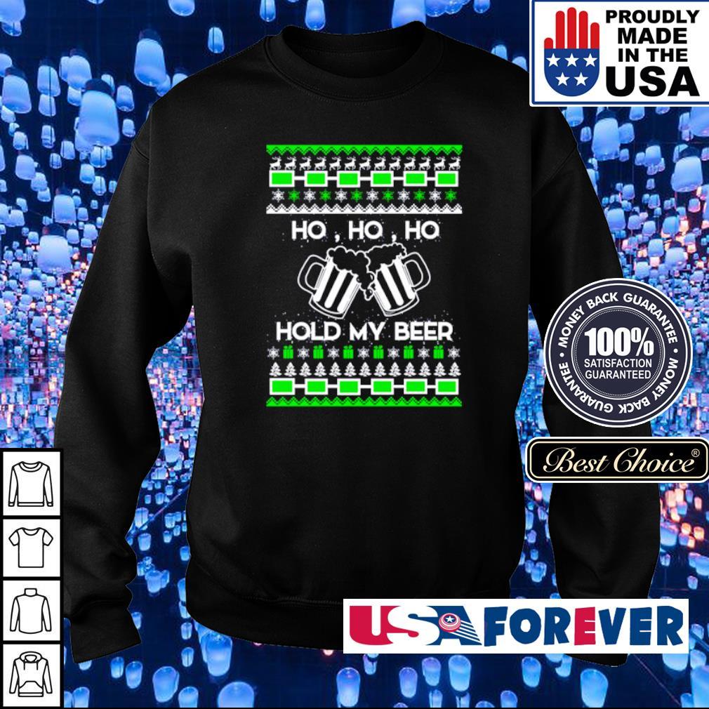Ho ho ho hold my beer merry Christmas sweater
