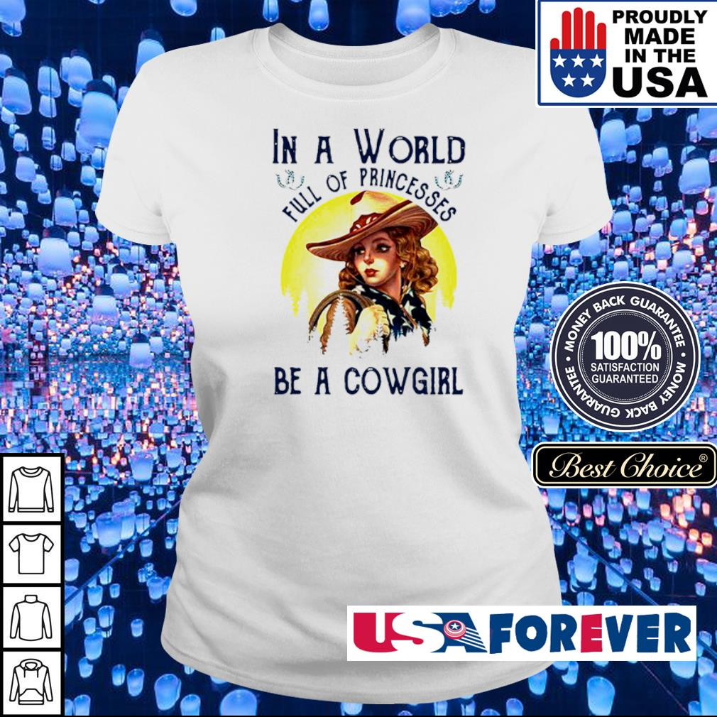 In a world full of princesses be a cowgirl s ladies