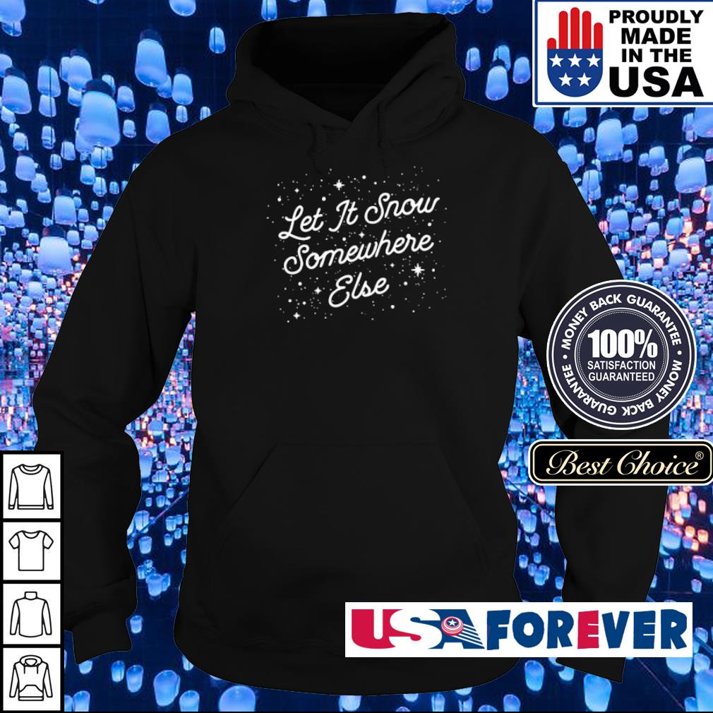 Let it snow somewhere else merry Christmas sweater hoodie