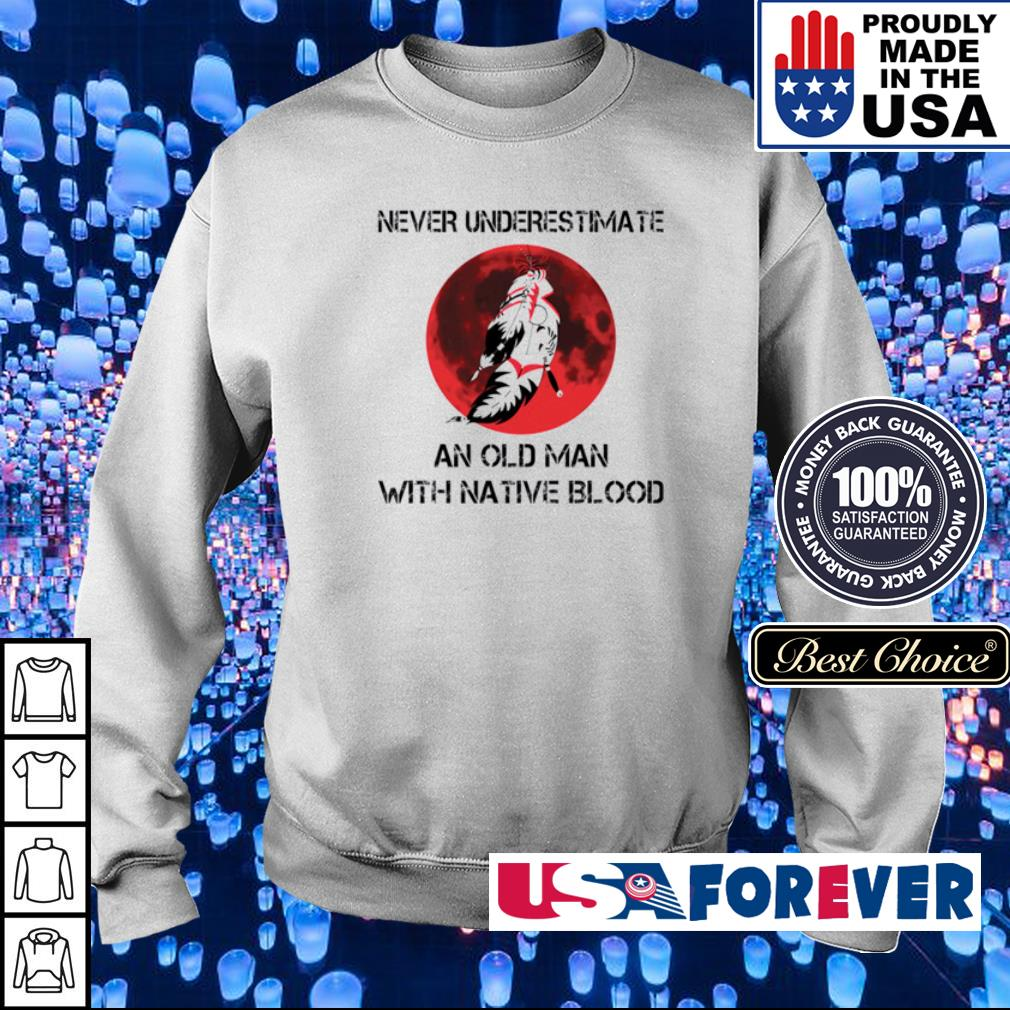 Never underestimate and old man with native blood s sweater