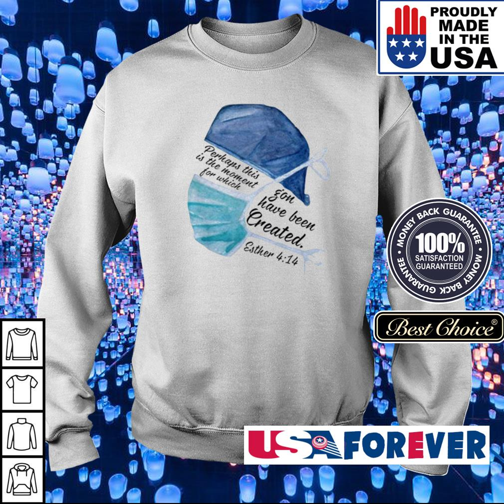 Nurse perhaps this is the moment for which you have been created 4 14 s sweater