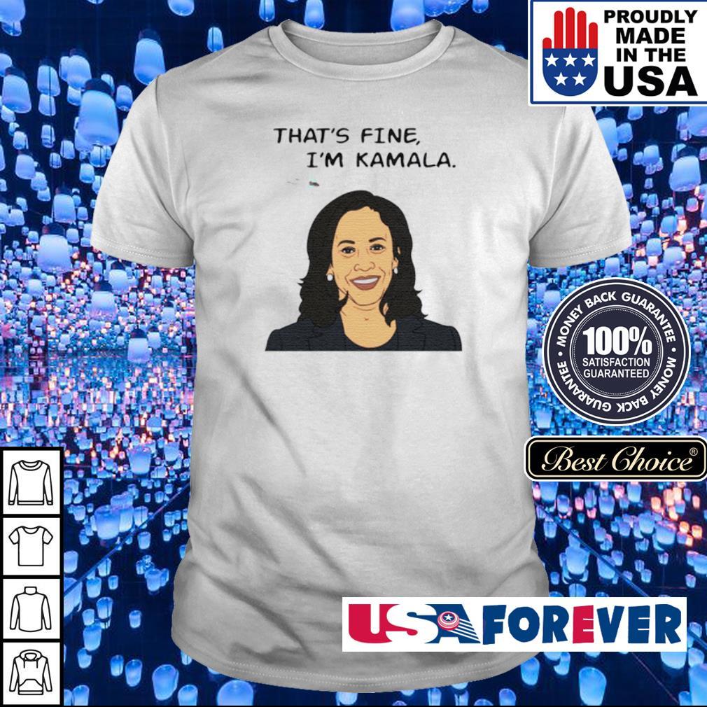 That's fine I'm Kamala Harris shirt