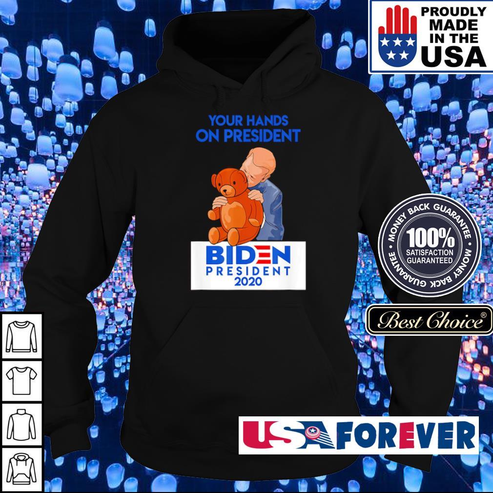 Your hands on president Biden president 2020 s hoodie