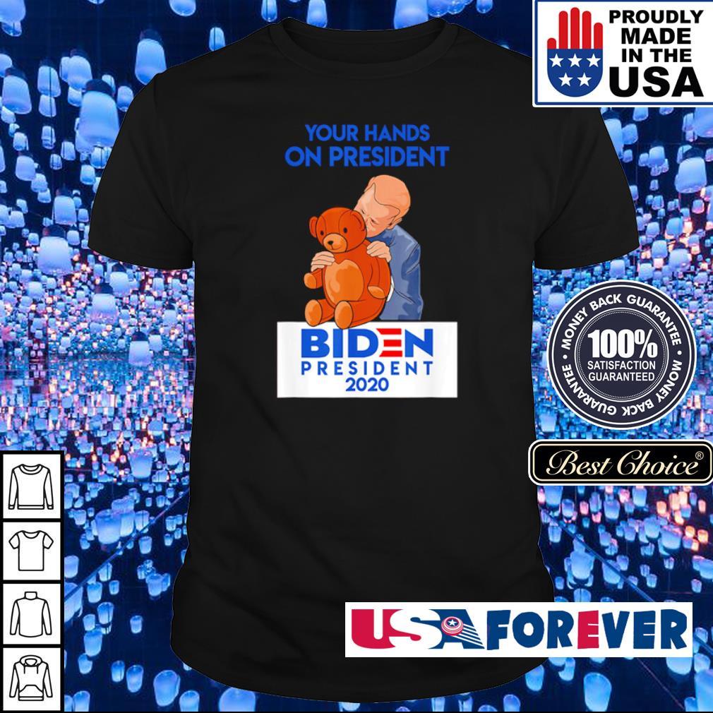 Your hands on president Biden president 2020 shirt