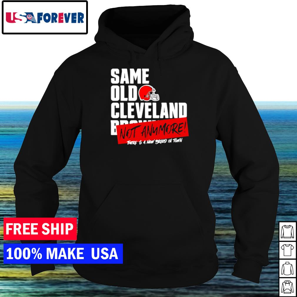 Cleveland Browns same old Cleveland not anymore new breed in town s hoodie
