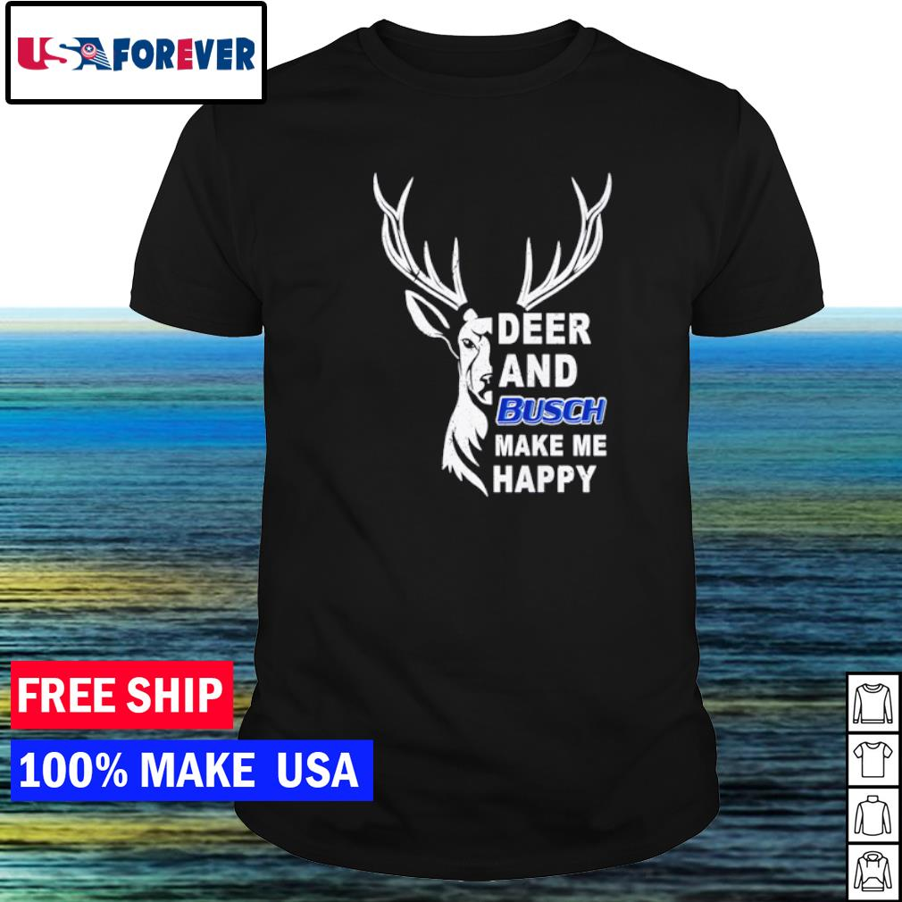 Deer and Busch make me happy beer shirt